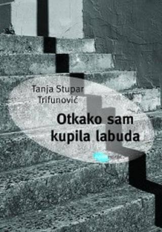 """2019. """"Otkako sam kupila labuda"""" -Tanja Stupar Trifunović"""